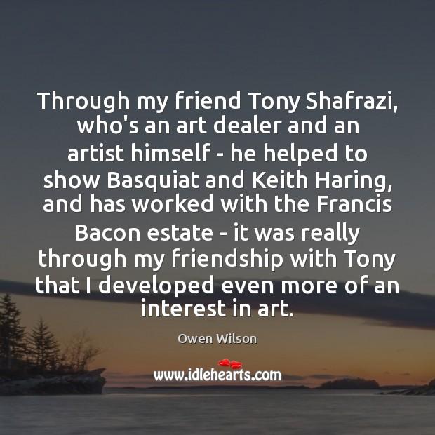 Image, Through my friend Tony Shafrazi, who's an art dealer and an artist