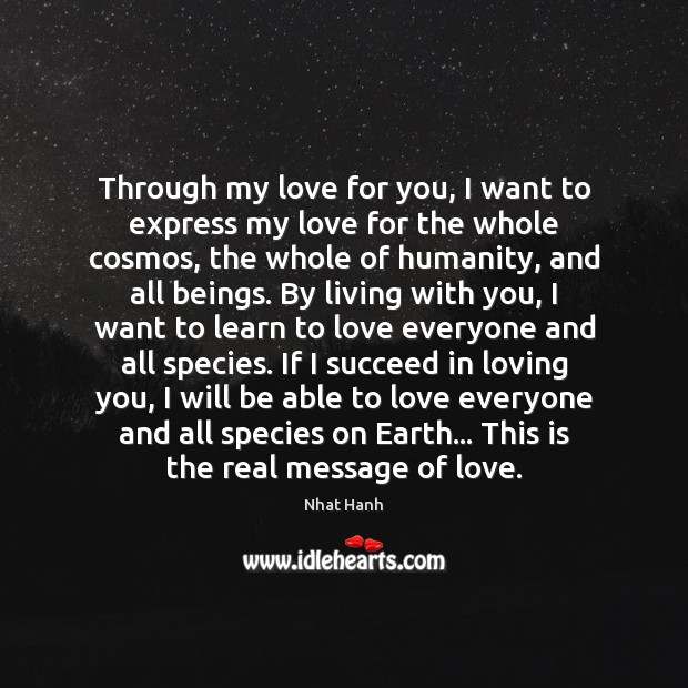 Through my love for you, I want to express my love for Nhat Hanh Picture Quote