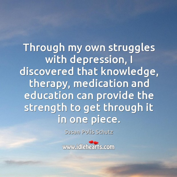 Image, Through my own struggles with depression, I discovered that knowledge, therapy, medication