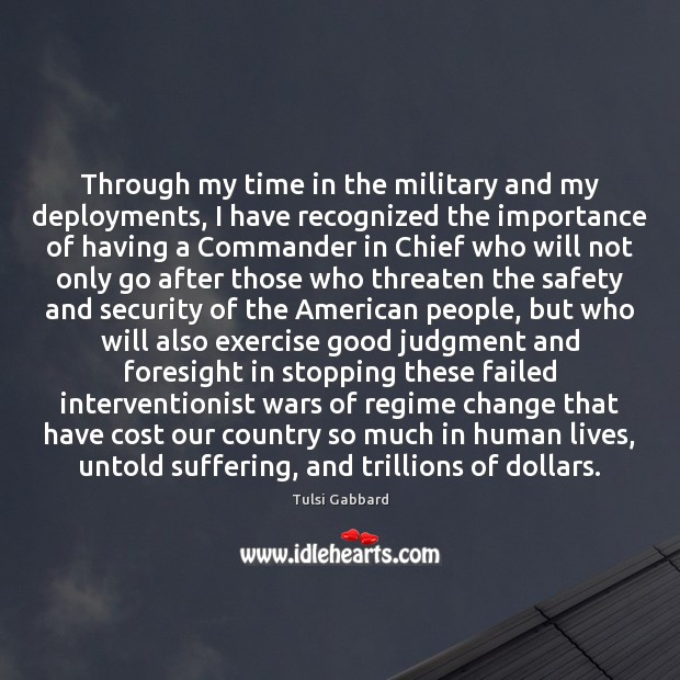 Through my time in the military and my deployments, I have recognized Tulsi Gabbard Picture Quote