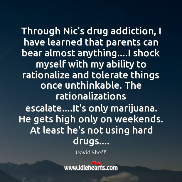 Image, Through Nic's drug addiction, I have learned that parents can bear almost