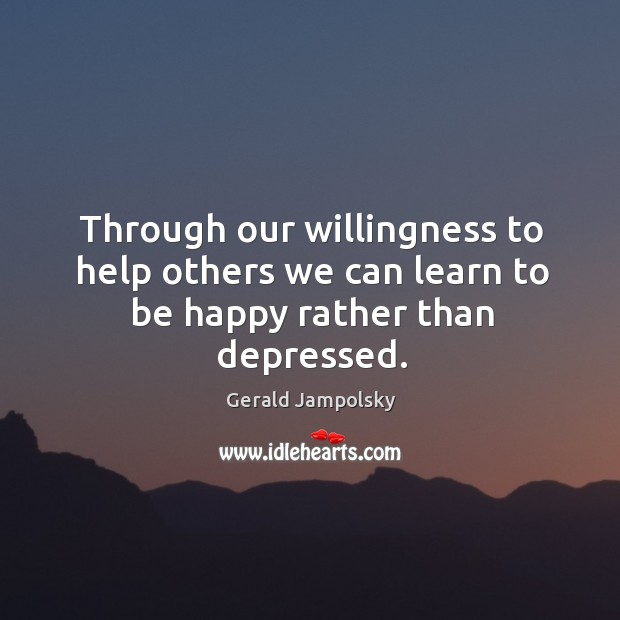 Through our willingness to help others we can learn to be happy rather than depressed. Image