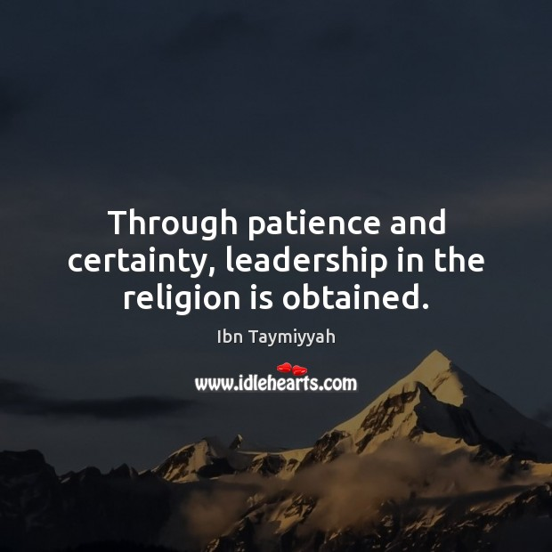 Through patience and certainty, leadership in the religion is obtained. Religion Quotes Image