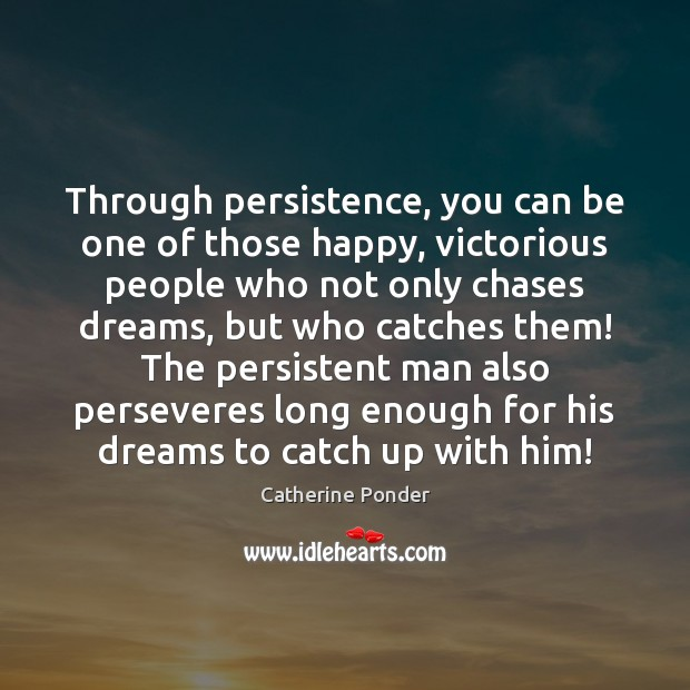 Through persistence, you can be one of those happy, victorious people who Image