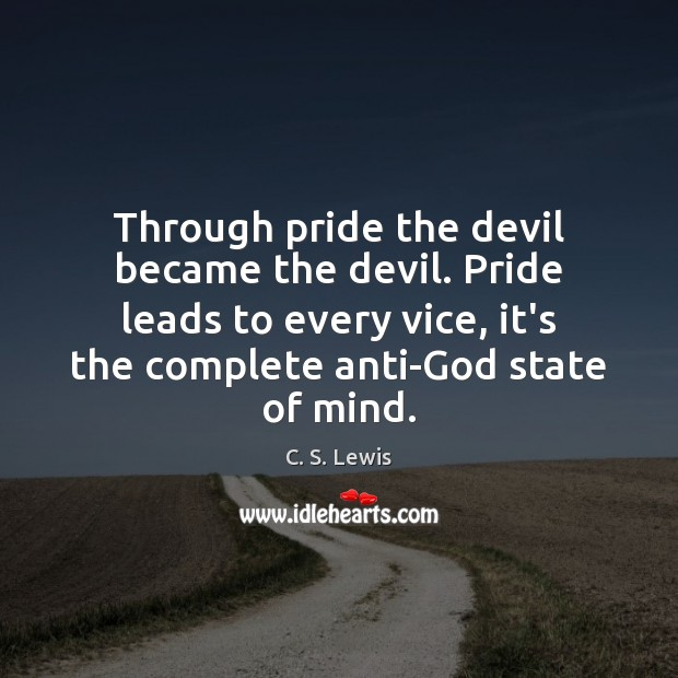Through pride the devil became the devil. Pride leads to every vice, Image