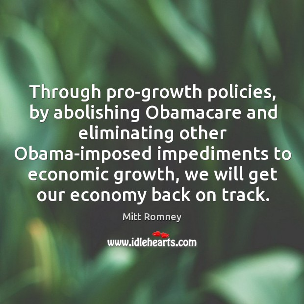 Image, Through pro-growth policies, by abolishing obamacare and eliminating other obama-imposed impediments to economic growth