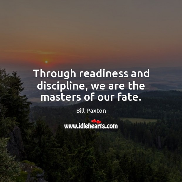 Image, Through readiness and discipline, we are the masters of our fate.