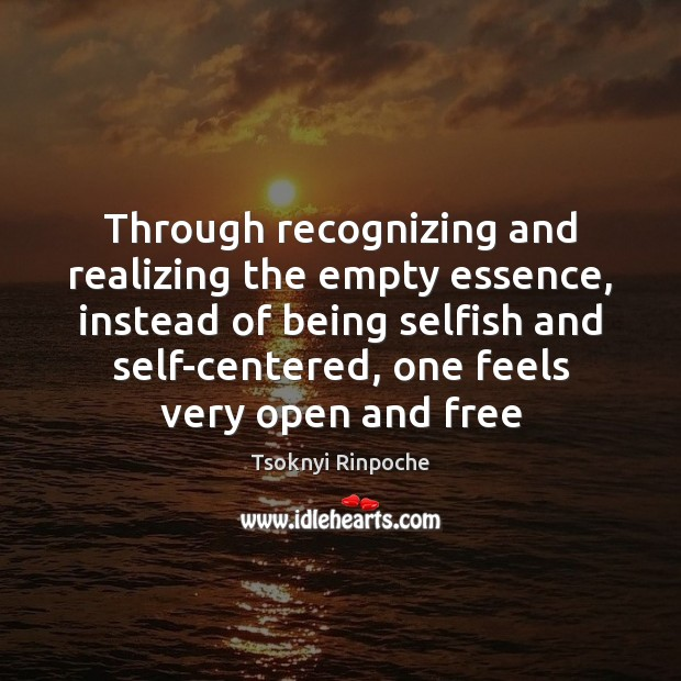 Through recognizing and realizing the empty essence, instead of being selfish and Tsoknyi Rinpoche Picture Quote