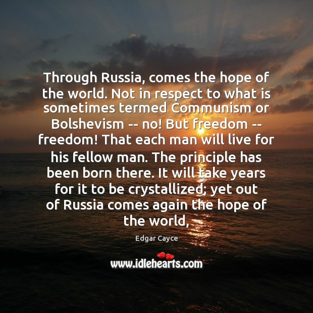 Through Russia, comes the hope of the world. Not in respect to Edgar Cayce Picture Quote