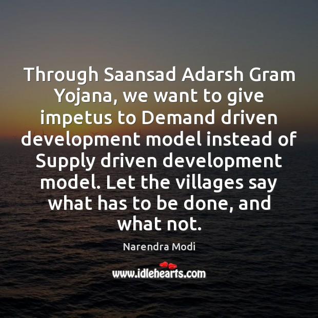 Image, Through Saansad Adarsh Gram Yojana, we want to give impetus to Demand