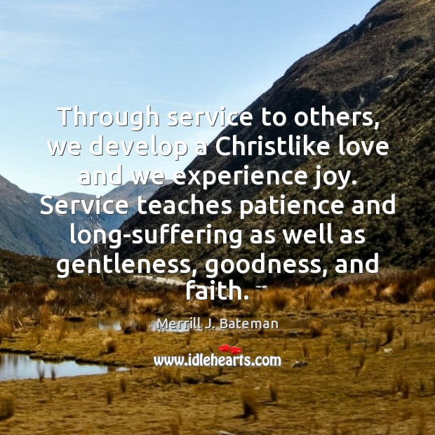 Through service to others, we develop a Christlike love and we experience Merrill J. Bateman Picture Quote