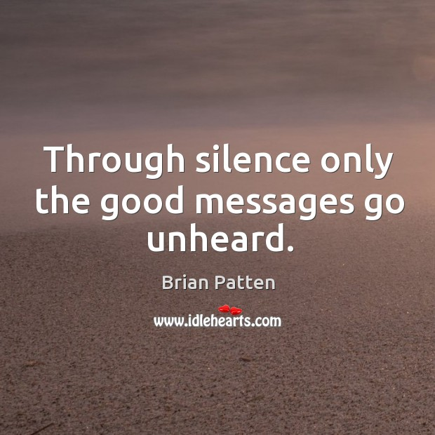 Image, Through silence only the good messages go unheard.