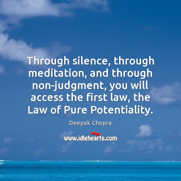 Through silence, through meditation, and through non-judgment, you will access the first Image