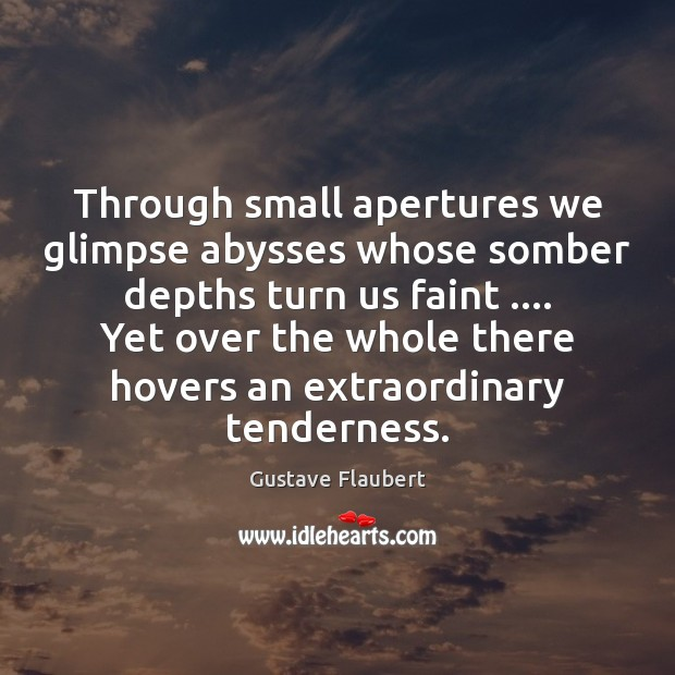 Through small apertures we glimpse abysses whose somber depths turn us faint …. Image