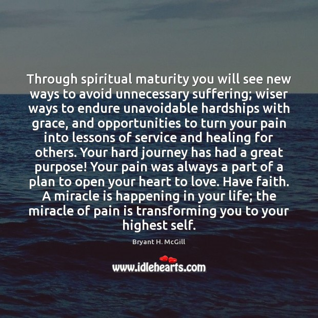 Through spiritual maturity you will see new ways to avoid unnecessary suffering; Faith Quotes Image