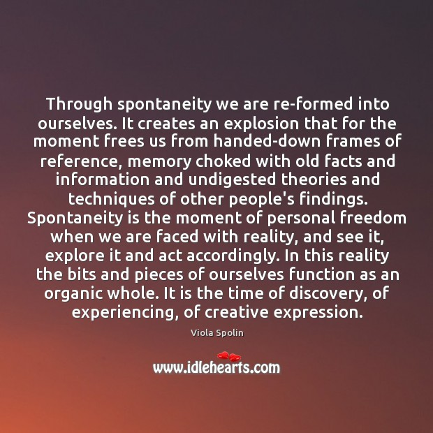 Image, Through spontaneity we are re-formed into ourselves. It creates an explosion that