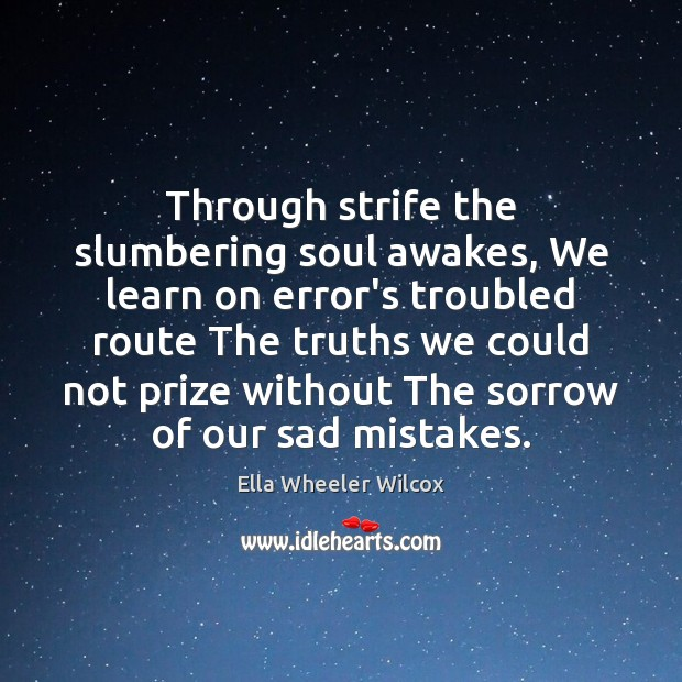 Image, Through strife the slumbering soul awakes, We learn on error's troubled route