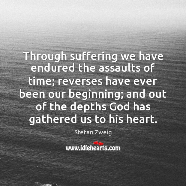 Through suffering we have endured the assaults of time; reverses have ever Image