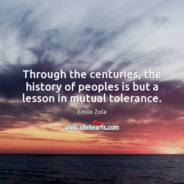 Through the centuries, the history of peoples is but a lesson in mutual tolerance. Image