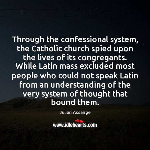 Through the confessional system, the Catholic church spied upon the lives of Julian Assange Picture Quote