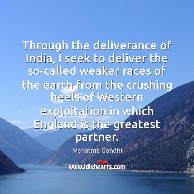 Through the deliverance of India, I seek to deliver the so-called weaker Image