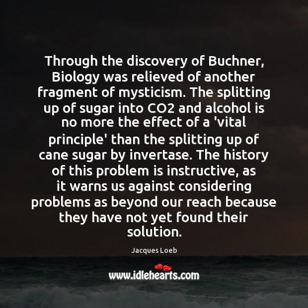 Through the discovery of Buchner, Biology was relieved of another fragment of Alcohol Quotes Image
