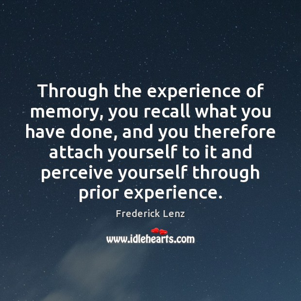 Through the experience of memory, you recall what you have done, and Image