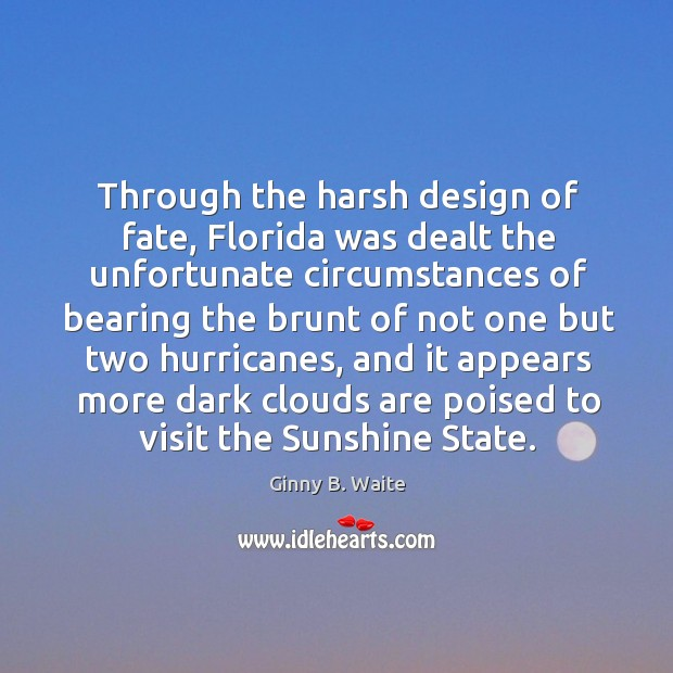 Image, Through the harsh design of fate, florida was dealt the unfortunate circumstances of