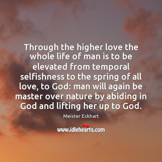 Through the higher love the whole life of man is to be Image