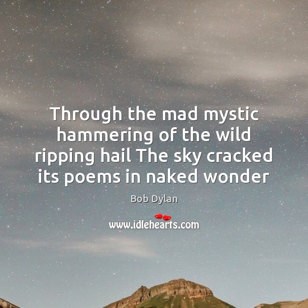 Image, Through the mad mystic hammering of the wild ripping hail The sky