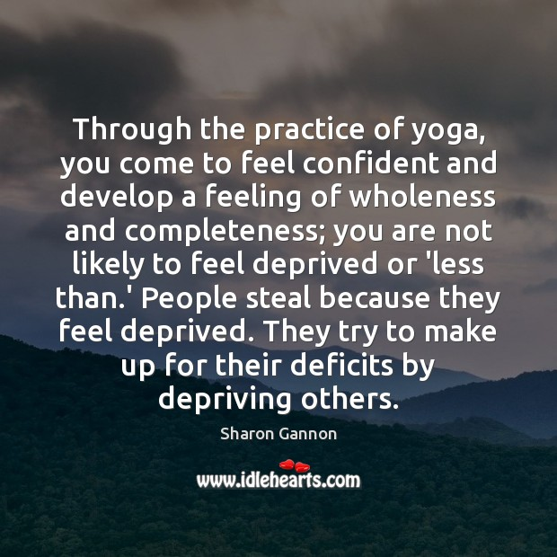 Through the practice of yoga, you come to feel confident and develop Sharon Gannon Picture Quote