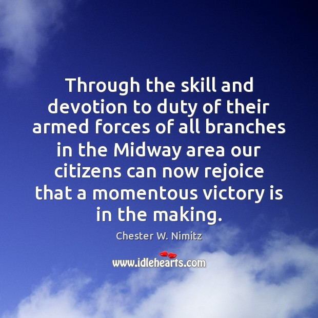 Through the skill and devotion to duty of their armed forces of Victory Quotes Image