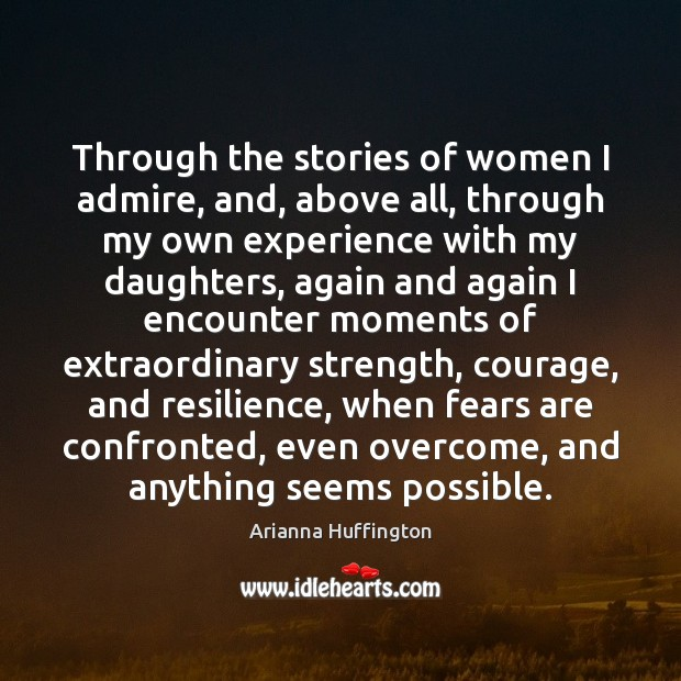 Through the stories of women I admire, and, above all, through my Arianna Huffington Picture Quote