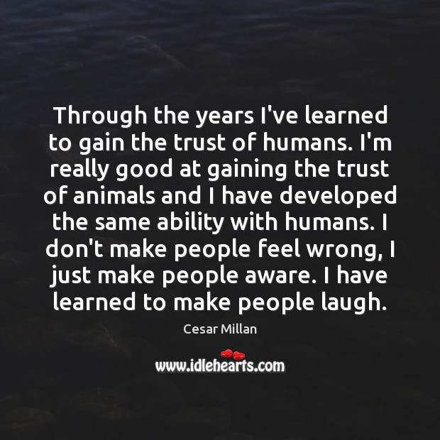 Through the years I've learned to gain the trust of humans. I'm Image
