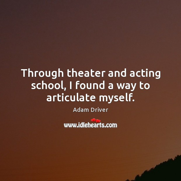 Image, Through theater and acting school, I found a way to articulate myself.