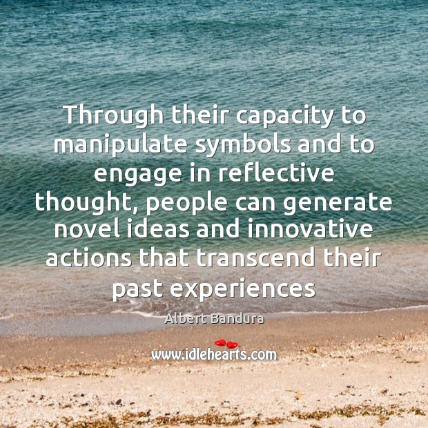 Through their capacity to manipulate symbols and to engage in reflective thought, Albert Bandura Picture Quote
