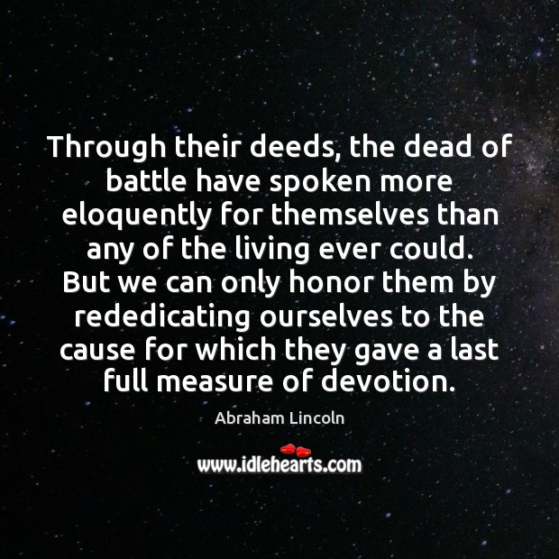 Image, Through their deeds, the dead of battle have spoken more eloquently for