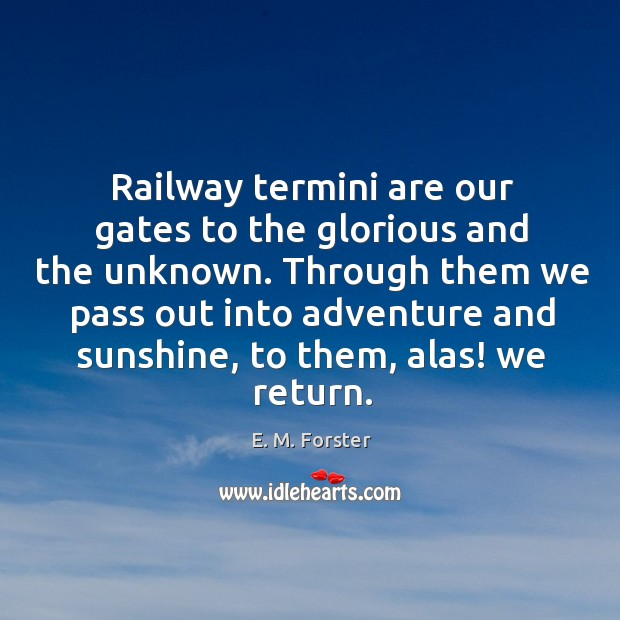 Through them we pass out into adventure and sunshine, to them, alas! we return. Image