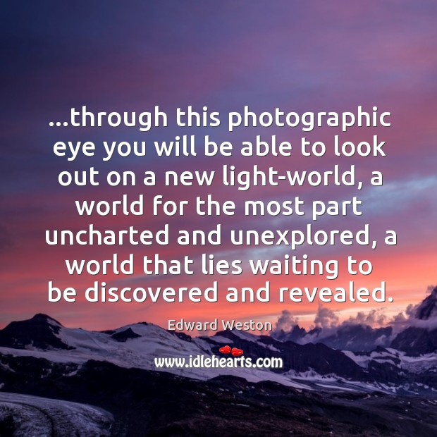 …through this photographic eye you will be able to look out on Image