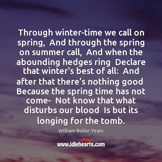 Through winter-time we call on spring,  And through the spring on summer Image
