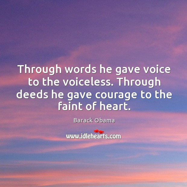 Image, Through words he gave voice to the voiceless. Through deeds he gave