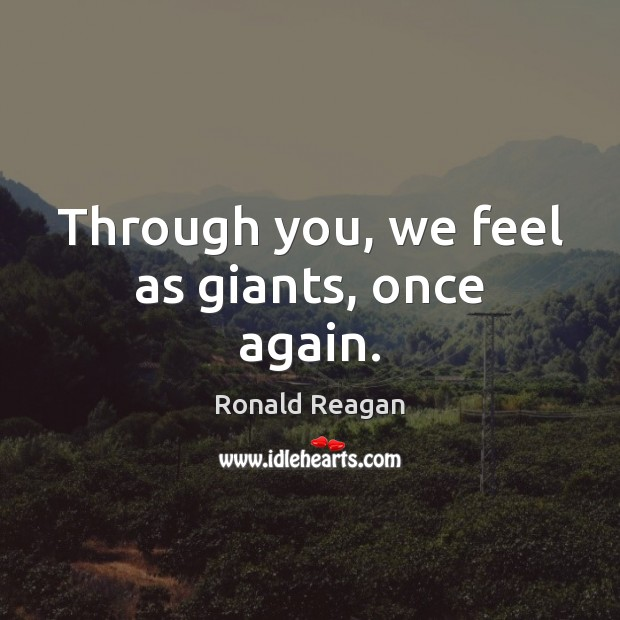 Image, Through you, we feel as giants, once again.