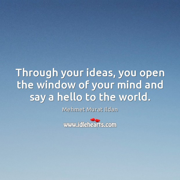 Image, Through your ideas, you open the window of your mind and say a hello to the world.