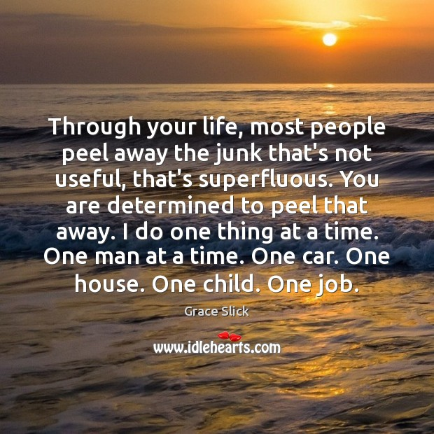 Through your life, most people peel away the junk that's not useful, Image
