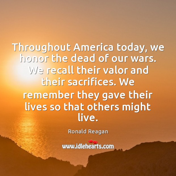 Image, Throughout America today, we honor the dead of our wars. We recall