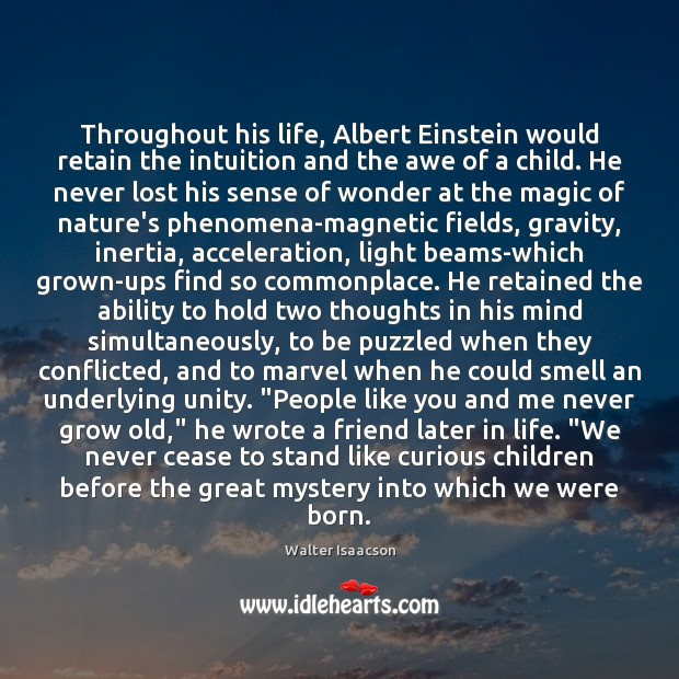 Throughout his life, Albert Einstein would retain the intuition and the awe Image