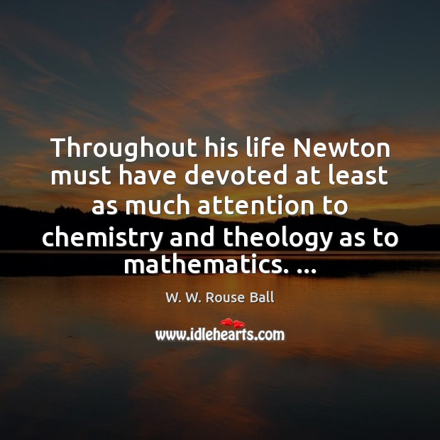 Throughout his life Newton must have devoted at least as much attention Image