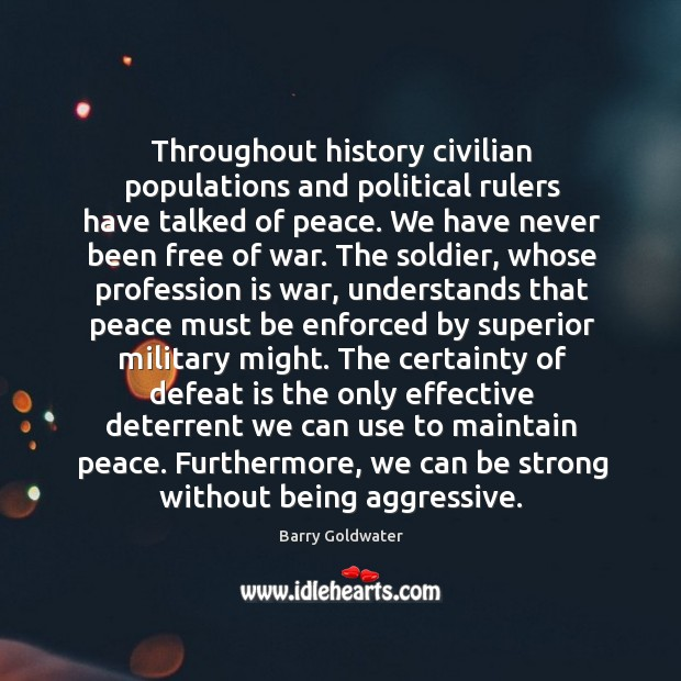 Throughout history civilian populations and political rulers have talked of peace. We Defeat Quotes Image