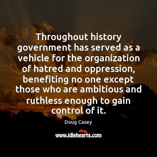 Throughout history government has served as a vehicle for the organization of Doug Casey Picture Quote