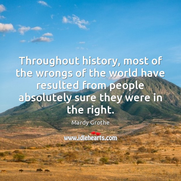 Throughout history, most of the wrongs of the world have resulted from Image